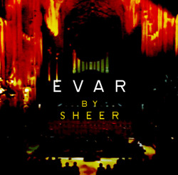 SHEER - EVAR -LUV EP, ALBUM ART. 2013 www.vonleela.com DIGITAL DOWNLOAD