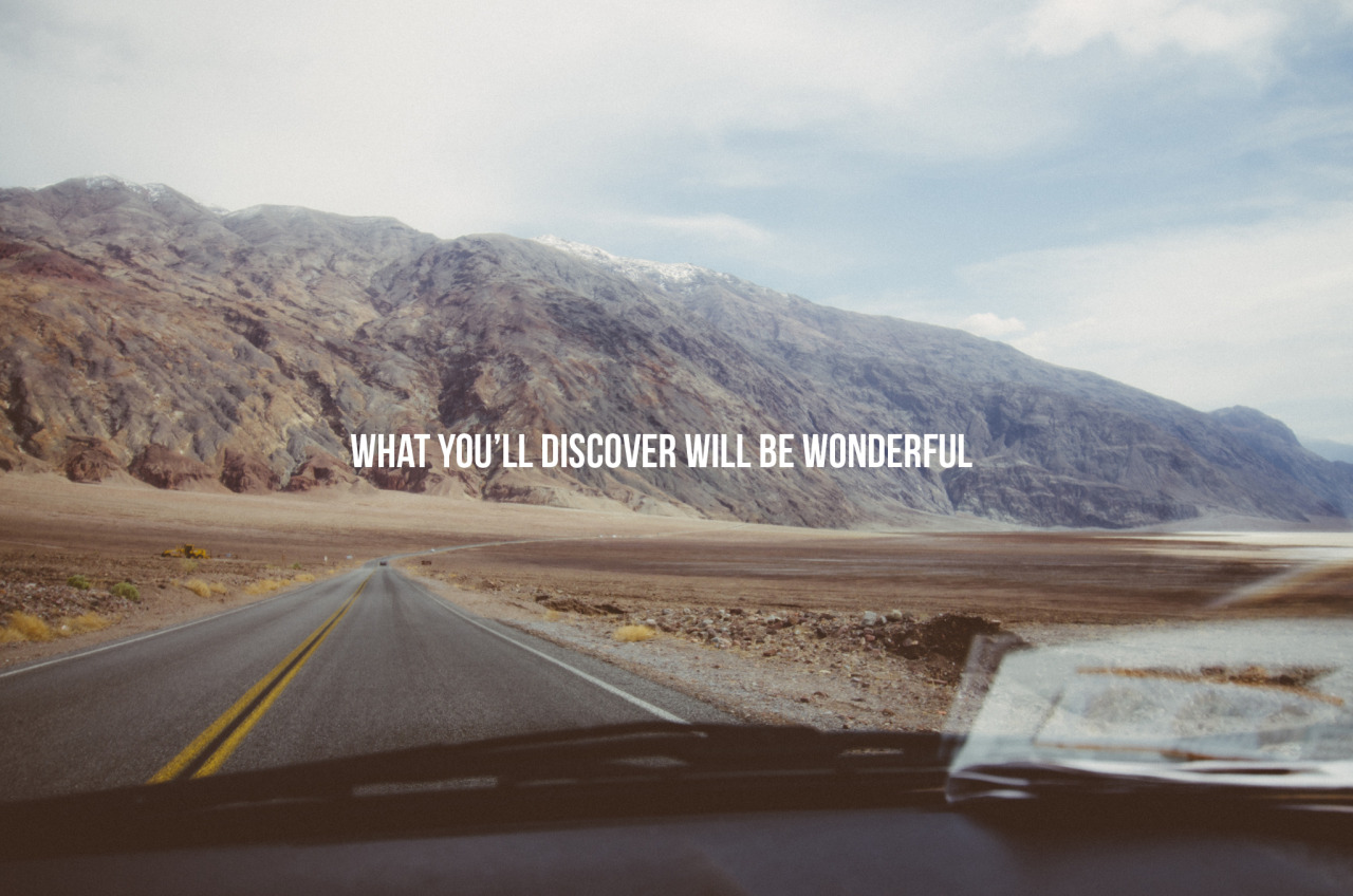 What you'll discover will be wonderful
