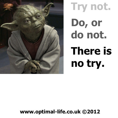Great coaching logic from Yoda! More great inspiration at: www.optimal-life.co.uk www.facebook.com/OptimalLife1