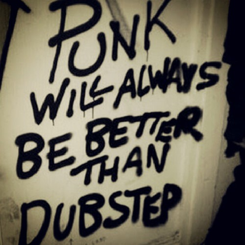 joshwathecreated:  #punk is so much better than #dubstep