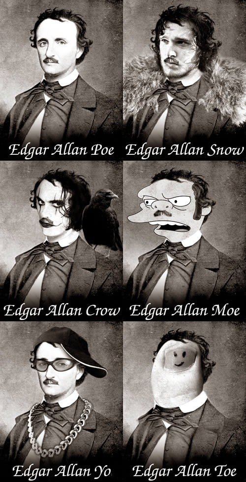 shesso90s:  jesuspearlbratpack:  Why is there not an Edgar Allan Hoe there yet?  Edgar Allan 'Fro.