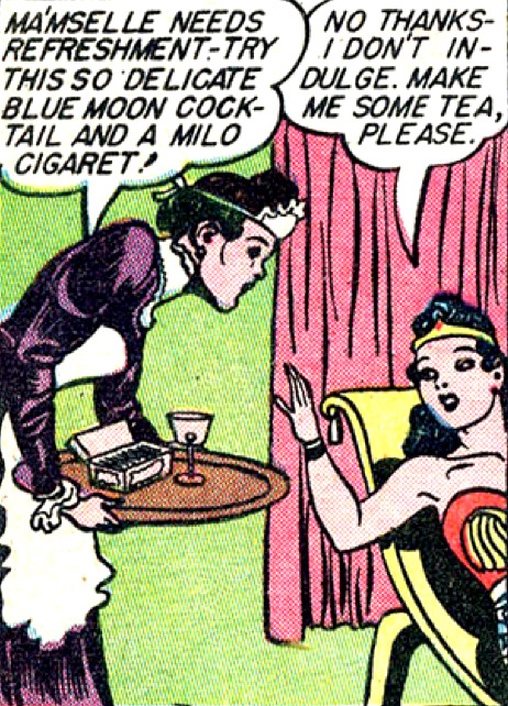 "Wonder Woman doesn't indulge, you guys. Stop asking.  superdames:  Wonder Woman doesn't indulge! Still, I had to look up the Blue Moon cocktail of the 1940s: 2 oz. dry gin 1/2 oz. fresh lemon juice 1/2 oz. Crème Yvette or crème de violette (a liqueur made from violet petals and berries) Lemon twist for garnish Shake over ice and strain into a martini glass. Milo cigarettes were a real brand that was specifically marketed to women (""For the woman of discernment…"") in the early 20th century. I don't know if this is a form of product placement — a common form of advertising even in the '40s — but, knowing William Moulton Marston, it's more likely a criticism of bad habits. —Sensation Comics #12 (1942) by William Moulton Marston & H.G. Peter"