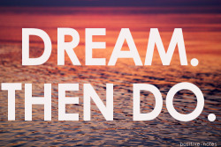 Dream then do