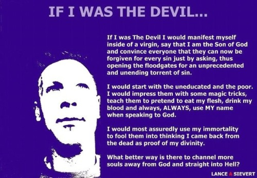 "proud-atheist:  ""If I was the devil…""http://proud-atheist.tumblr.com  omg… omd?"