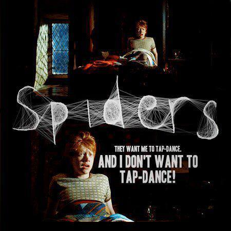 You tell those spiders, Ron!