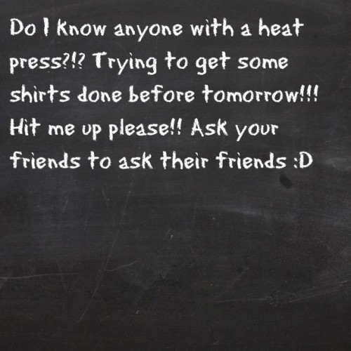 #help #pleaserespond do I know anyone with a heat press?!? Need to get some t-shirts finished up before tomorrow!
