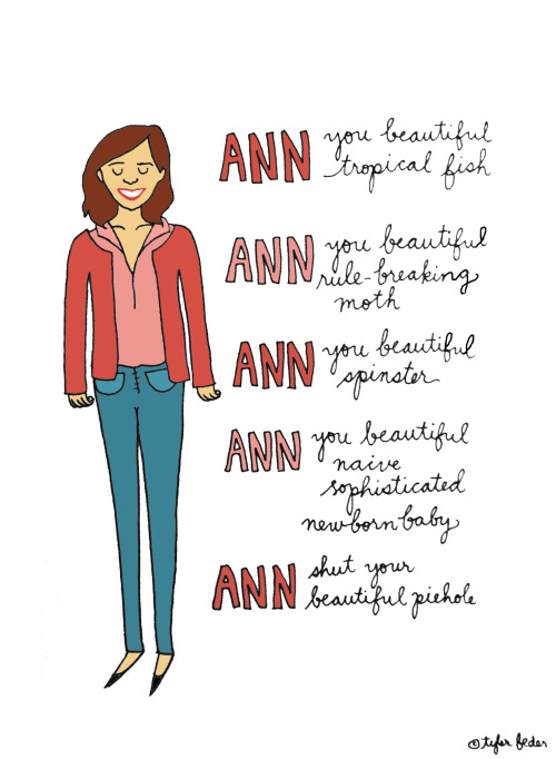 """Now I have two best friends, Ann and Ann.  Each one more beautiful than the other."" Ann Perkins for canado! (by Tyler Feder)"