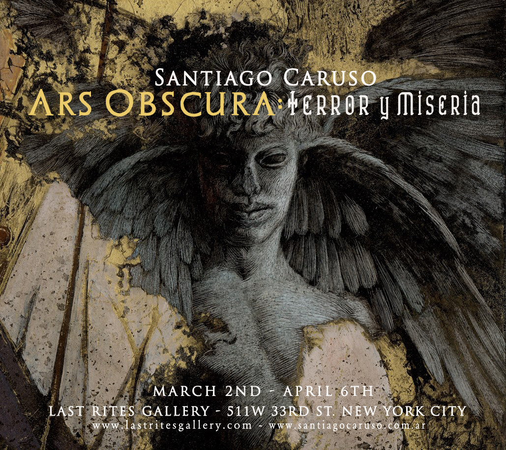 Santiago Caruso : ARS OBSCURA: Terror y Miseria  March 2nd - April 6th, 2013 at Last Rites Gallery / 511 W. 33rd St, New York City :: (212)529.0666