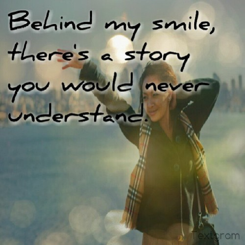 Behind my smile, there's a story you would never understand. #quotes #PookieFBaby #life #Seattle #PNW #TextGram #asian