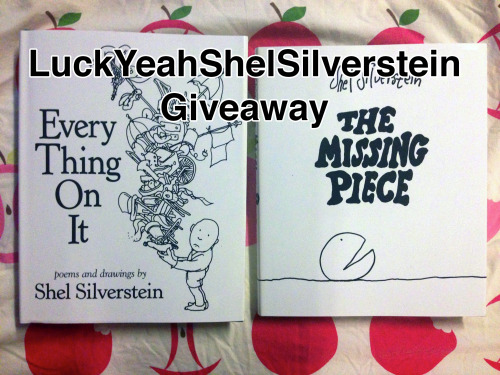 luckyeahshelsilverstein:  To celebrate the holidays I've decided to do a give away!  What You Win 1 copy ofEvery Thing On Itthe newest Shel Silverstein release 1 copy ofThe Missing Pieceby Shel Silverstein 1 print (mini) of your choosing from here or here (only if you're following my personal tumblr inflatableheart) How to Win Like and Reblog (only once!) Must be following luckyeahshelsilverstein To win the print (of any of my work) you must be following me inflatableheart Please use an only one active blog, no give away blogs. Must have your ask box open Respond 2-3 days of my contacting you if you win.  United States and Canada Only! Sorry!!  Giveaway ends January 31st at 11:59pm EST Good Luck!!!!!!!!!   reposting for the day bloggers.