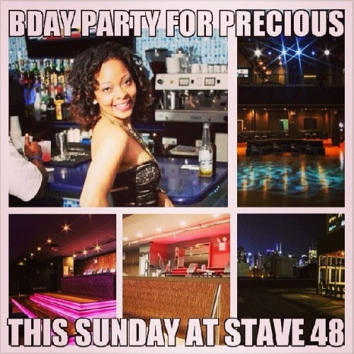 This Sunday 26th BDay Celebration for PRECIOUS at Club Stage Forty8 in NYC hit me up for more TICKETS 862.224.1573