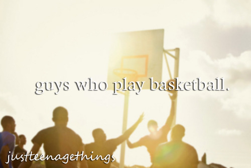 theunkn0wnfuture:  Boyfriends who play basketball > boyfriends who play any other sport