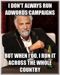 The Most Common #Adwords Fails (As Told Through Memes) 8 of 13.Fail 8 – No Regional Targeting.(Full presentation will be loaded onto slideshare soon. Look out for more details.)