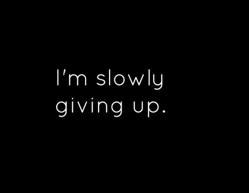 slowly don& 039;t care depressed teenage quotes tumblr pics giving up i& 039;m slowly giving up