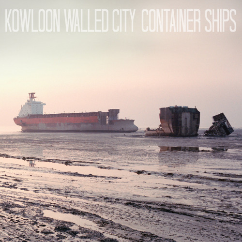 Kowloon Walled City // Container Ships (2012)