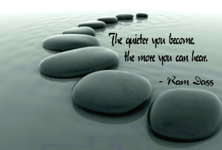 poeticjourney58:  The quieter you become, the more you can hear.  ~ Ram Dass