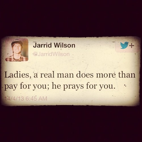 A real man asks for the will of God not just you, girl.