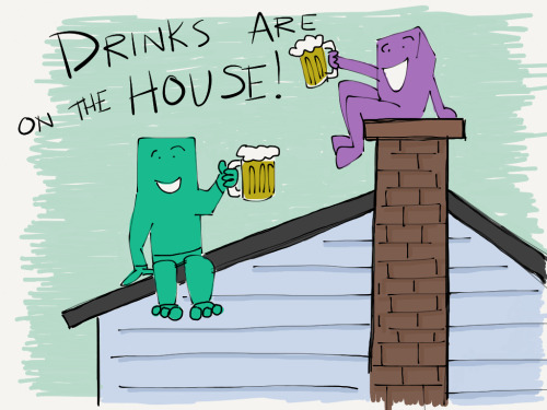 Drinks are one the house!