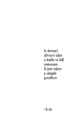 myfeelingsforyouare-forever:  Or no goodbye at all.