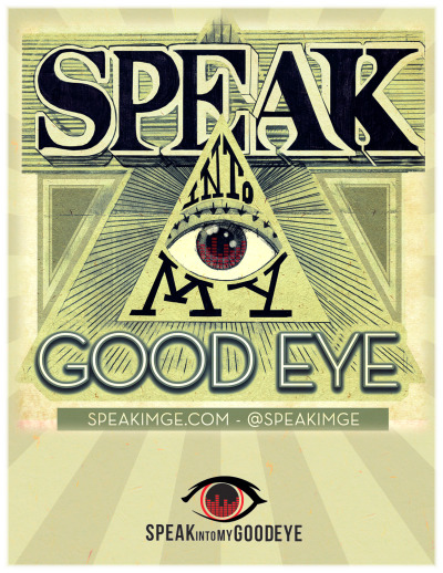 Speak Into My Good Eye poster by Nicholas Saint Onge