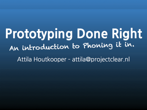 Prototyping Done Right  By Attila Houtkooper