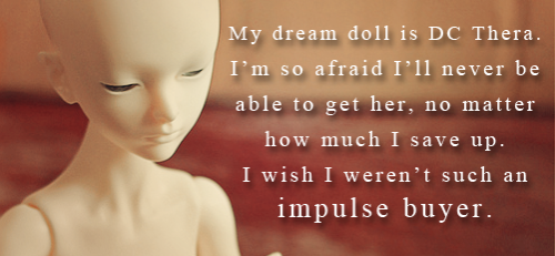 bjdconfessions:   My dream doll is DC Thera. I'm so afraid I'll never be able to get her, no matter how much I save up. I wish I wasn't such an impulse buyer.  Image by Olifaciy ( click to have this image removed )  Haha! It's the first time my crappy photo ended up in bjdconfessions^^ The doll belongs to my friend, but it came to me first for faceup, so I had a chance to make box opening photos.