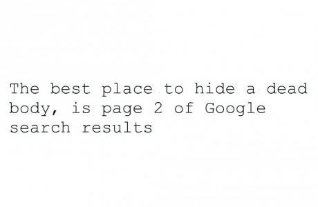 The best place to hide a dead body…is page 2 of Google search results.
