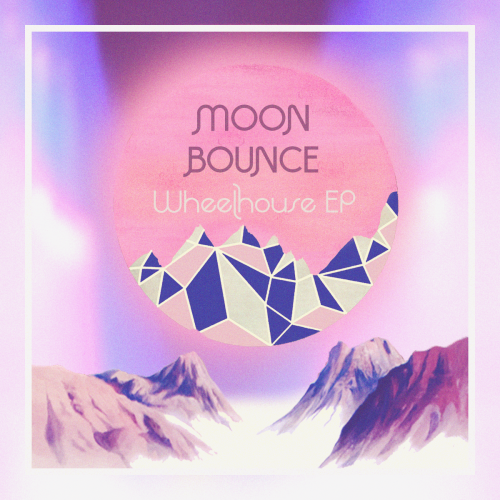 Moon Bounce — Wheelhouse EP from Chill Mega Chill Records