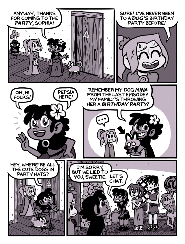"""Oh, sweet innocent Pepsia. Dogs dont have birthday parties.This storyline will be 10 pages long and is titled """"Pepsia's Intervention."""" #pepsiaphobia#gastrophobia#webcomics#web comics#webcomic updates#updates#intervention#ancient greece #The next few tags are all character names: #princess star-butt#Mania#Klepto#phobia#pepsia#Sophia#mina"""