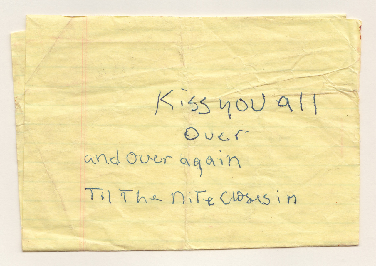 love-lettersanonymous:  This note was found in New Orleans. Kiss you all over and over again Til the nite closes in
