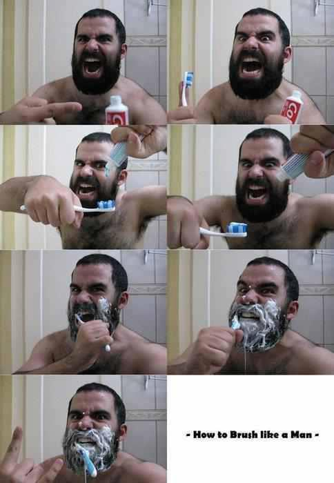 How to brush like a man! lmao XD