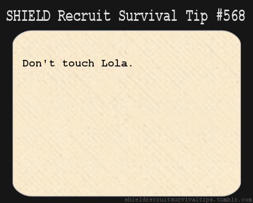 S.H.I.E.L.D. Recruit Survival Tip #568:Don't touch Lola. [And this is as good a way as any as saying that there's no better time to be back in business. Sorry for the unannounced hiatus.]