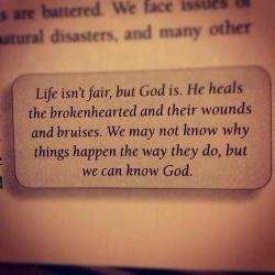 "spiritualinspiration:  He heals the brokenhearted and binds up their wounds"" (Psalm 147:3). Aren't you glad that God is a healer! It doesn't matter what is ""broken"" in your life today, God's nature is to bring you complete healing. Do you need healing in your body? Your mind? Heart? Finances? Relationships? God is your healer. Notice what the Psalmist says in this verse: He binds up their wounds. In the natural, if you have a broken arm, it doesn't just heal over night. The doctor makes a cast to hold it in place and protect it. He binds up your wound. In the spiritual realm, God does the same thing. He wraps Himself around your brokenness and protects the wounded area until it is strong enough to function properly again. The Bible also says that He is a restorer. That means that when He does a work of healing in our lives, He makes us better than we were before. If you're going through the healing process today, know this: it may take longer than you planned, but God is binding up your wound. He is protecting you and healing you. He will bring you out better and stronger than you were before. He will take you to a place of complete healing so that you can live the life of victory He has in store for you."