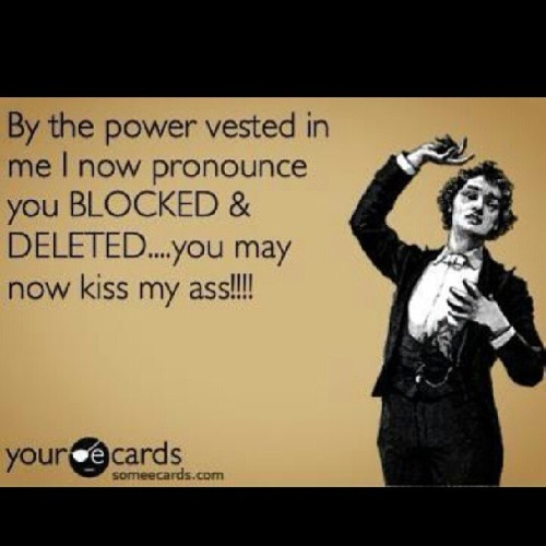 iripina:  #blocked #deleted #lmao #hilarious #someecards def been here before!