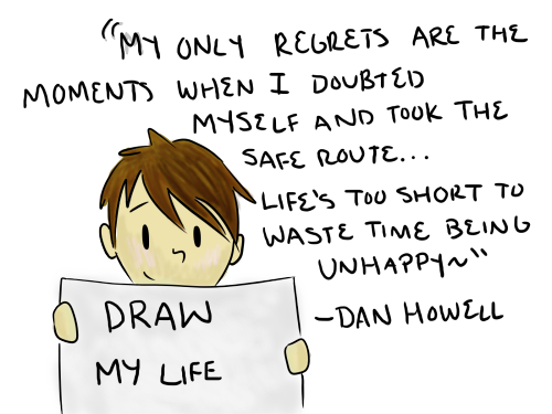 danisnotonfire:  click here to watch my new video - Draw My Life! :D  This is actually rather lovely.