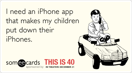 TELL US if your children are a little too attached to technology & check out more This Is 40 someecards HERE.