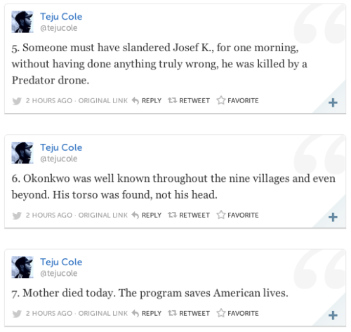 jhermann:  Teju Cole continues to devastate in 140 characters or less. ProPublica: Everything we know so far about drone strikes