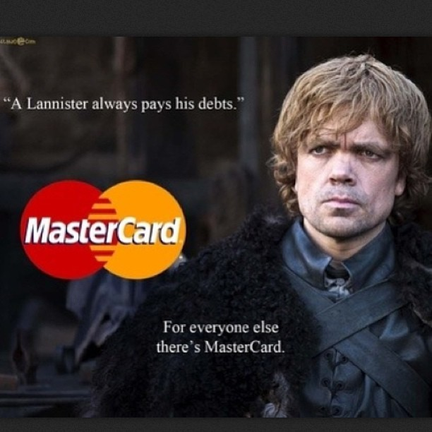 jazzclick:  Hahahaha a lannister always pays his debts! #gameofthrones #got #tyrion #mastercard  SWEET MOTHER IT'S TOO EARLY FOR THIS I CAN'T BREATHE