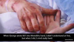 "sgmwconfessions:  ""When George wrote 007 into Merediths hand, I didn't understand at first, but when I did, I cried really hard."""