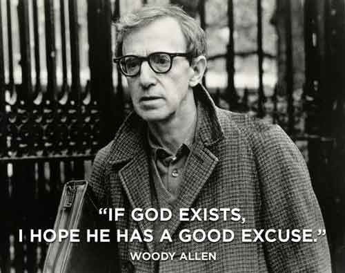 "quoteofmylife-x:  ""If God exists, I hope he has a good excuse"" -Woody Allen"
