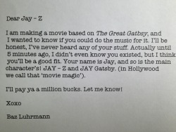 shitroughdrafts:  To Jay-Z from Baz Luhrmann, director of The Great Gatsby.