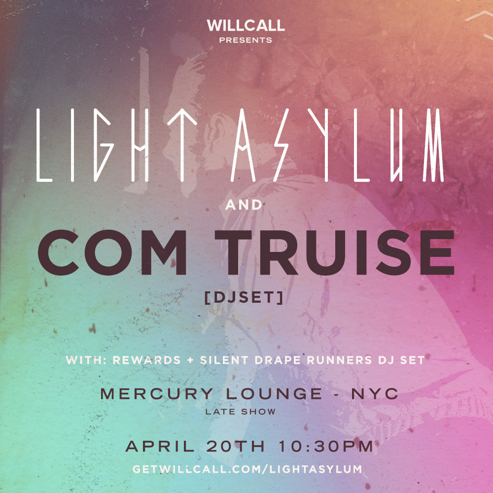 OK SO COM TRUISE JUST ADDED TO 4/20 BILL W US AND LIGHT ASYLUM. YOU'RE GONNA SLEEP ON THIS SHOW? OH OK.
