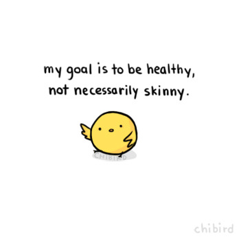 chibird:  I think you want to be healthy, exercise, and eat right, more than you want to be just skinny. ^^ Of course they can go hand in hand, but not all the time.