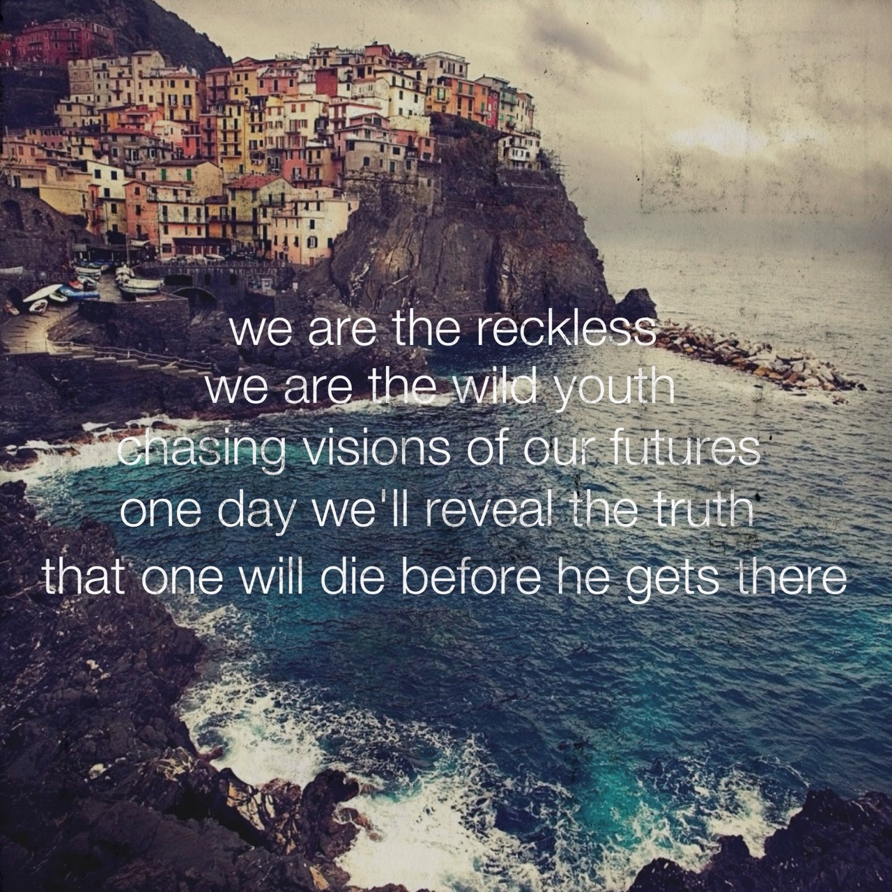 We are the reckless.
