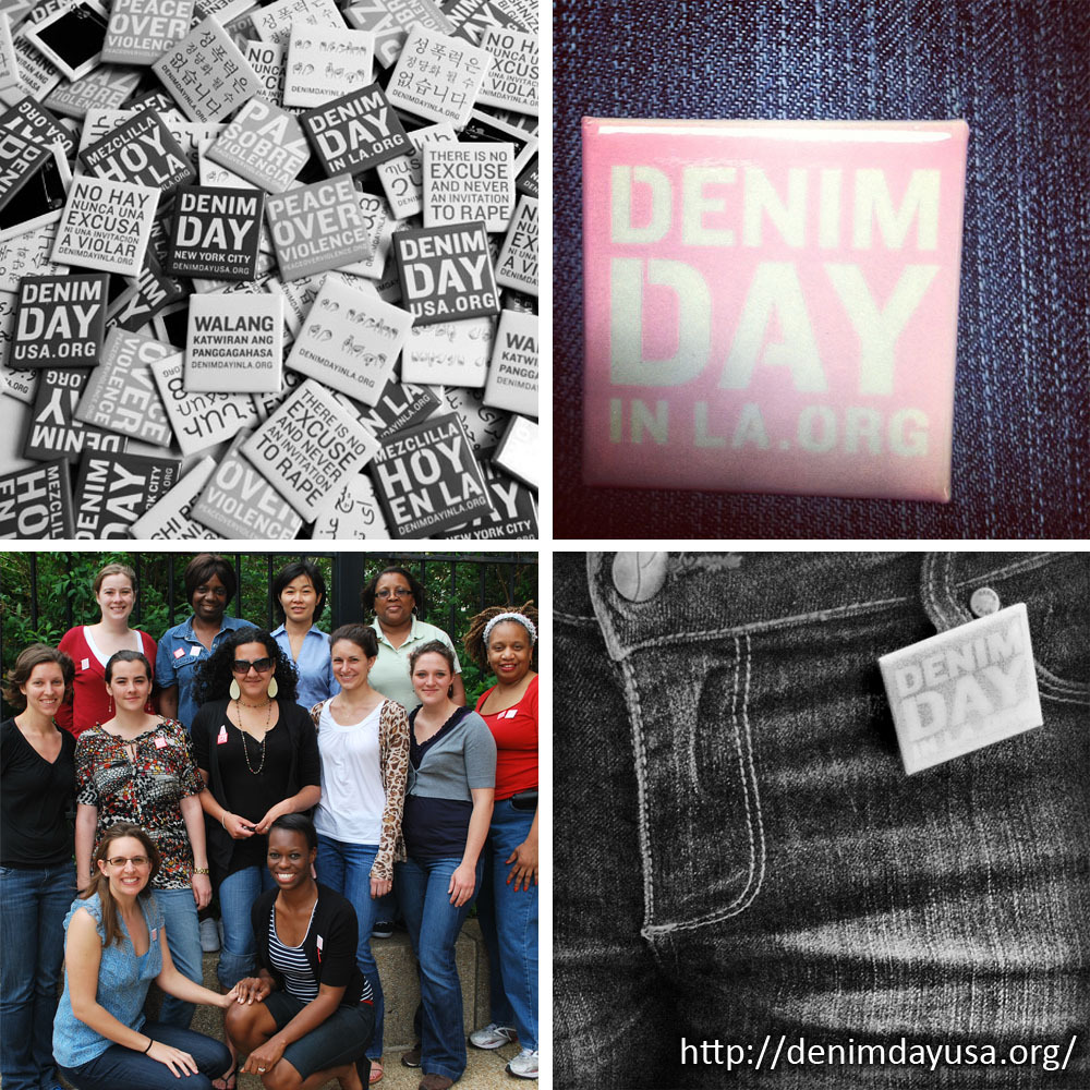 We're coming to work in jeans tomorrow in commemoration of Denim Day. Part of Sexual Assault Awareness Month, Denim Day began as a protest against an Italian rape case, in which the guilty verdict was overturned because the victim was wearing tight jeans before the rape occurred. The court felt the victim must have helped take off her jeans, therefore consenting to sex. On Wednesday we stand up for this woman, and for all women, in fighting misperceptions about rape. Clothes play no part in causing rape — it can happen to someone wearing jeans, a tight dress, or an oversized parka.