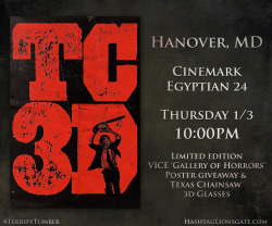 "Hanvover, MD - Get ready for the return of Leatherface…  On Thursday Jan 3rd at 10 PM, hit up Cinemark Egyptian 24 to catch a special Tumblr Screening of #Texas Chainsaw 3D. You'll walk away with custom Texas Chainsaw 3D-glasses from RealD and an exclusive limited edition Vice ""Gallery of Horrors"" poster. Click the picture to buy tickets now!"