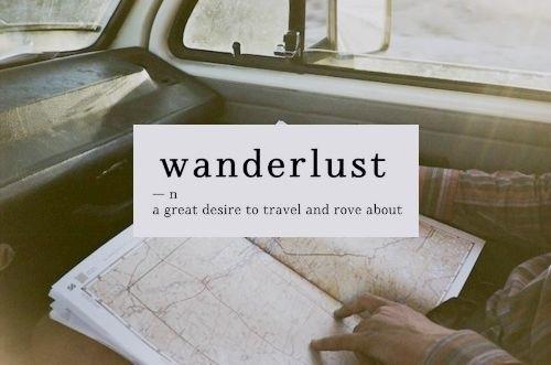 wanderlust <3 I swear everyone has it on We Heart It. http://weheartit.com/entry/78921239/via/AnneFii
