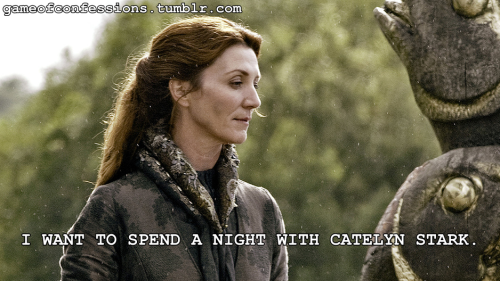 I want to spend a night with Catelyn.