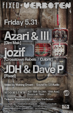 Friday, May 31st-FIXED x VerbotenWith…AZARI & IIIsoundcloud.com/azariandiiiJOZIFsoundcloud.com/jozifJDH & DAVE Pat Highline Ballroom- 431 West 16th Street11pm-6am, 21+ with ID. Limited $20 advance tickets at Resident AdvisorAdvance tickets