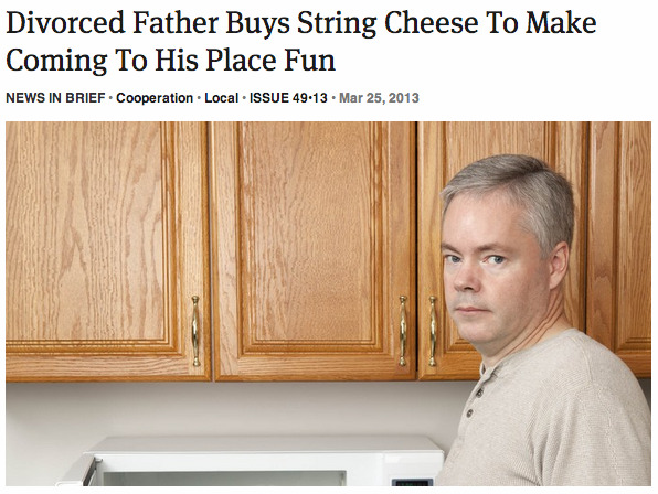 theonion:  Divorced Father Buys String Cheese To Make Coming To His Place Fun: Full Report